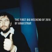 The First Big Weekend of 2016 von Arab Strap