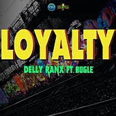 Loyalty (feat. Bugle) by Delly Ranx