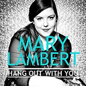 Hang out With You by Mary Lambert