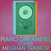 Piano Dreamers Cover Meghan Trainor by Piano Dreamers