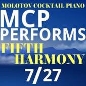 MCP Performs Fifth Harmony: 7/27 von Molotov Cocktail Piano