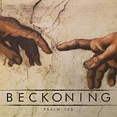 Beckoning by Psalm 100