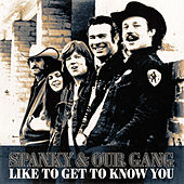 Like to Get to Know You by Spanky & Our Gang