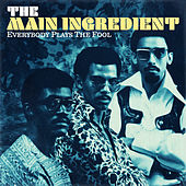 Everybody Plays the Fool de The Main Ingredient