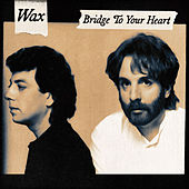 Bridge to Your Heart de Wax