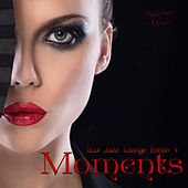 Moments - Soul Jazz Lounge Edition 4 by Various Artists