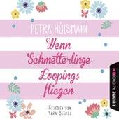 Wenn Schmetterlinge Loopings fliegen (Ungekürzt) von Petra Hülsmann