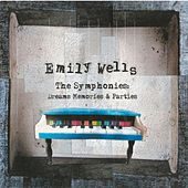 The Symphonies: Dreams Memories & Parties by Emily Wells
