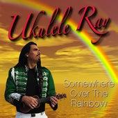 Somewhere Over The Rainbow by Ukulele Ray