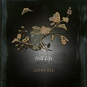 Still Life by Lenny Dee