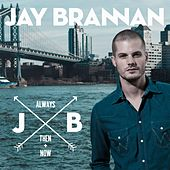 Always, Then, & Now de Jay Brannan