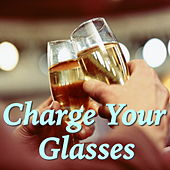 Charge Your Glasses by Various Artists