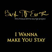 I Wanna Make You Stay (The Chillout Ethno Lounge Project) von Back to Earth
