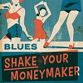 Blues: Shake Your Moneymaker by Various Artists