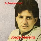 So Baladas, Vol. 7 by Jorge Ferreira