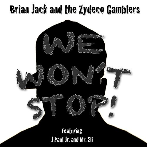 We Won't Stop (feat. J Paul Jr. & Mr. Eli) by Brian Jack and the Zydeco Gamblers