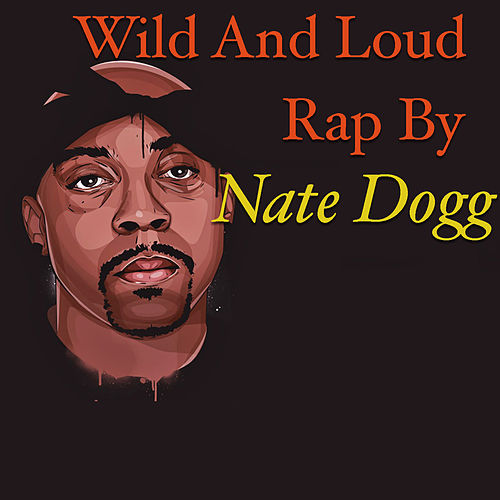 Wild And Loud Rap By Nate Dogg von Nate Dogg
