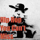 Hip Hop You Can't Miss by Various Artists