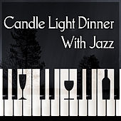 Candle Light Dinner With Jazz – Soft Jazz Music for Dinner Time, Jazz All Day & Night, Smooth Jazz, Best Background Music, Piano Sounds to Relax by Piano Jazz Background Music Masters