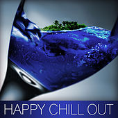 Happy Chill Out – Chill Out Music, Touch the Sky, Rising Sun, Sunset Lounge, Ocean Dreams, Chill Out Lounge Summer von Chill Out