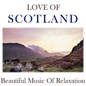 Love of Scotland: Beautiful Music of Relaxation by Various Artists