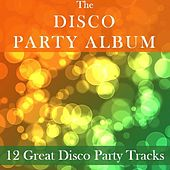 The Disco Party Album: 12 Great Disco Party Tracks by Various Artists