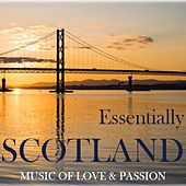 Essentially Scotland: Music of Love & Passion by Various Artists