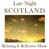 Late Night Scotland: Relaxing & Reflective Music by Various Artists