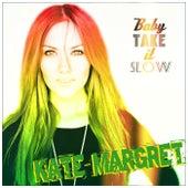 Baby Take It Slow van Kate-Margret