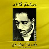 Milt Jackson Golden Tracks (All Tracks Remastered) by Milt Jackson