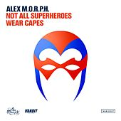 Not All Superheroes Wear Capes (Club Mix) by Alex M.O.R.P.H.