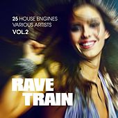 Rave Train, Vol. 2 (25 House Engines) von Various Artists