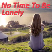 No Time To Be Lonely by Various Artists