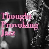 Thought Provoking Jazz by Various Artists