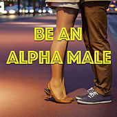 Be An Alpha Male de Various Artists