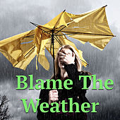 Blame The Weather by Various Artists