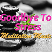 Goodbye To Stress - Meditation Music by Various Artists
