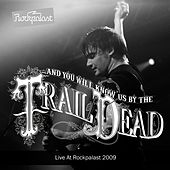 Live At Rockpalast (Live in Cologne 14. 05. 2009) de ...And You Will Know Us By the Trail of Dead
