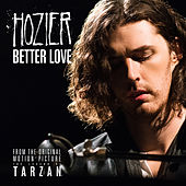 Better Love (From The Legend of Tarzan - Single version) by Hozier