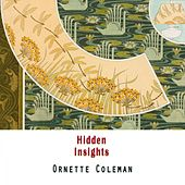Hidden Insights by Ornette Coleman