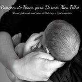 Canções de Ninar para Dormir Meu Filho - Musica Relaxante com Sons de Natureza e Instrumentais de Musica para Bebes