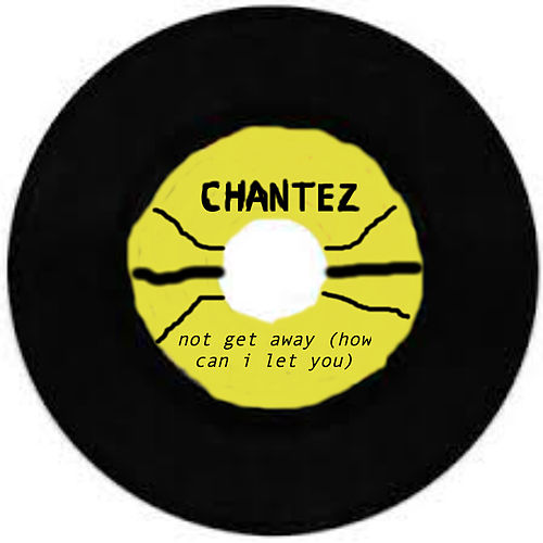Not Get Away (How Can I Let You) by Chantez