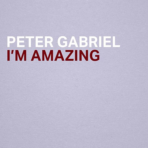 I'm Amazing by Peter Gabriel