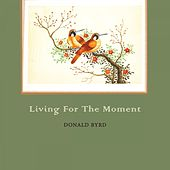 Living For The Moment by Donald Byrd