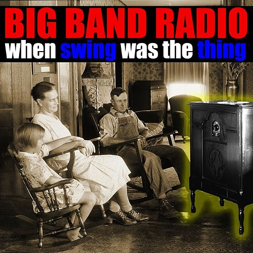 Big Band Radio - When Swing Was The Thing by Various Artists