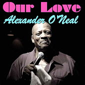 Our Love by Alexander O'Neal