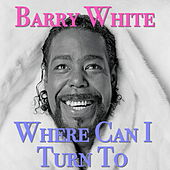 Where Can I Turn To by Barry White