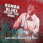 Rumba Blues From The 1940s  (Latin Music Shaping The Blues) de Various Artists