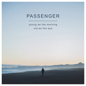 Young as the Morning Old as the Sea de Passenger