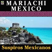 Suspiros Mexicanos by Mariachi Mexico